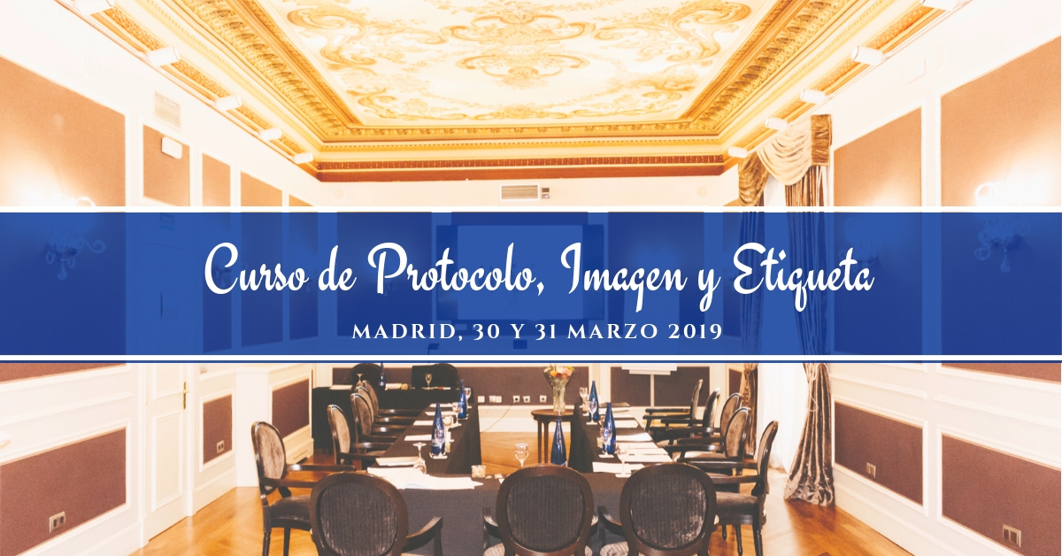 Curso de Protocolo Imagen y Etiqueta Madrid marzo 2019